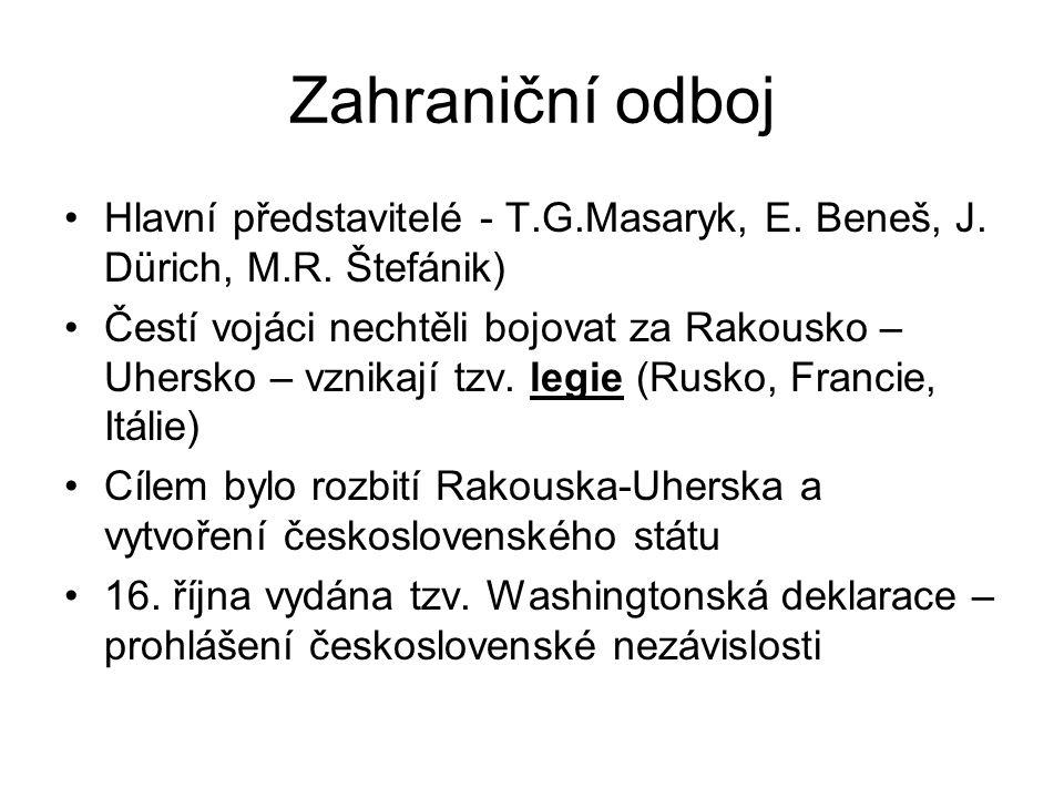 Zahraniční odboj Hlavní představitelé - T.G.Masaryk, E. Beneš, J. Dürich, M.R. Štefánik) Čestí vojáci nechtěli bojovat za Rakousko – Uhersko – vznikaj