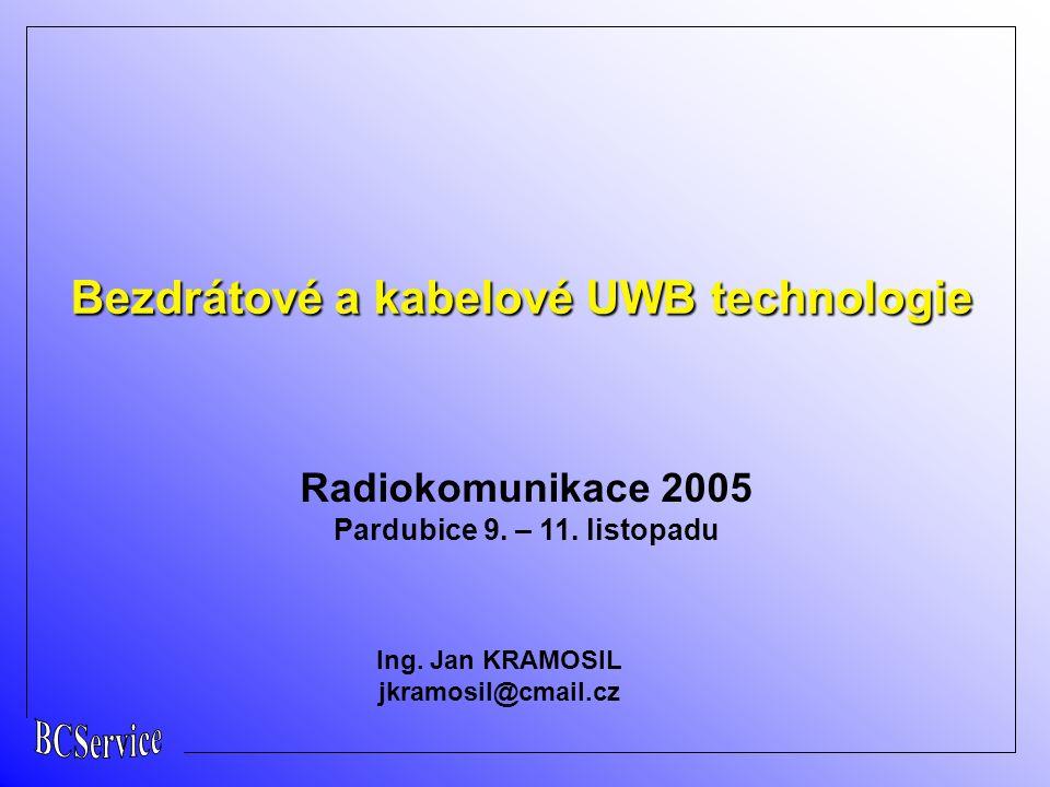 Ing. Jan KRAMOSIL jkramosil@cmail.cz Radiokomunikace 2005 Pardubice 9. – 11. listopadu Bezdrátové a kabelové UWB technologie