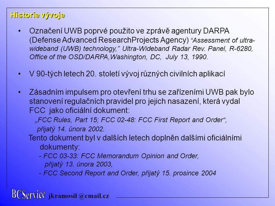 jkramosil @cmail.cz Historie vývoje Označení UWB poprvé použito ve zprávě agentury DARPA (Defense Advanced ResearchProjects Agency) Assessment of ultra- wideband (UWB) technology, Ultra-Wideband Radar Rev.