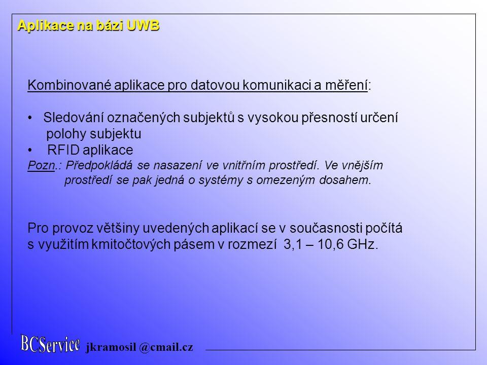 jkramosil @cmail.cz Aplikace na bázi UWB Kombinované aplikace pro datovou komunikaci a měření: Sledování označených subjektů s vysokou přesností určení polohy subjektu RFID aplikace Pozn.: Předpokládá se nasazení ve vnitřním prostředí.
