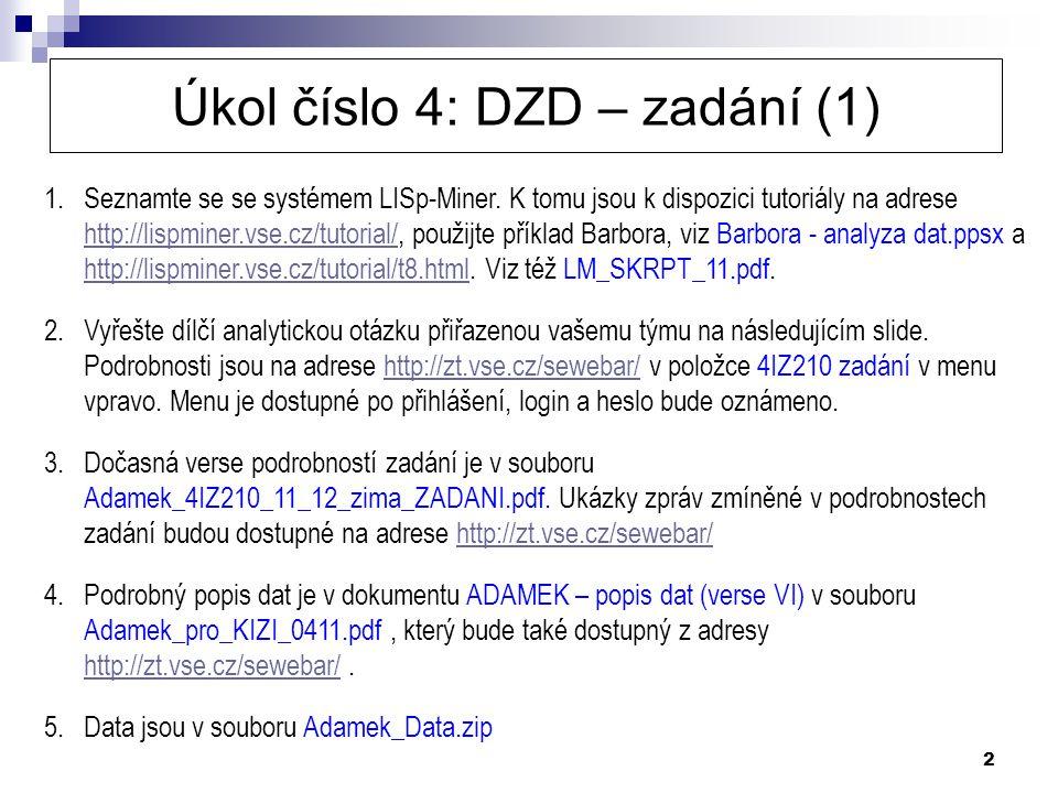 2 Úkol číslo 4: DZD – zadání (1) 1.Seznamte se se systémem LISp-Miner. K tomu jsou k dispozici tutoriály na adrese http://lispminer.vse.cz/tutorial/,