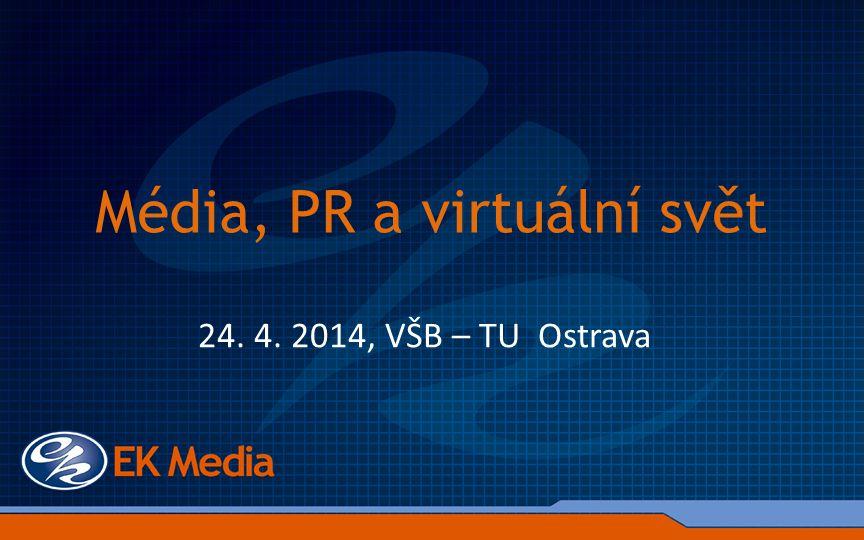 Média, PR a virtuální svět 24. 4. 2014, VŠB – TU Ostrava