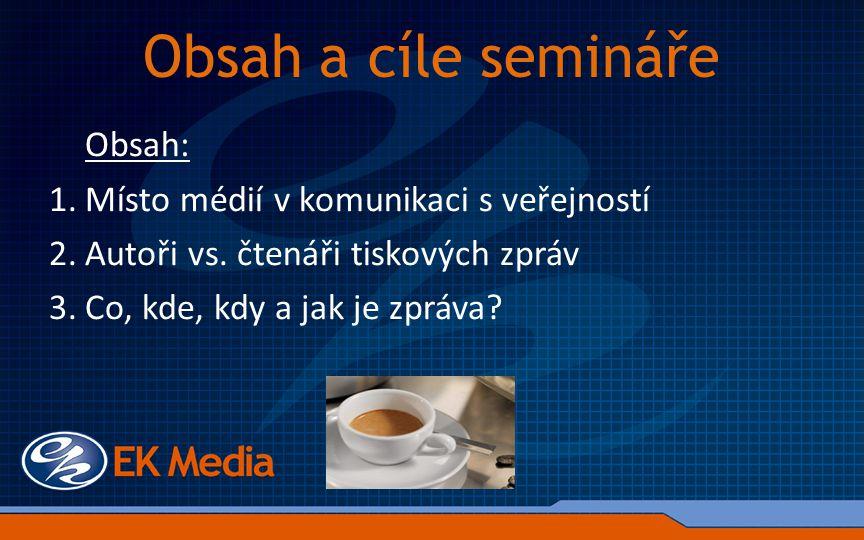 Obsah a cíle semináře Obsah: 1.Místo médií v komunikaci s veřejností 2.Autoři vs.