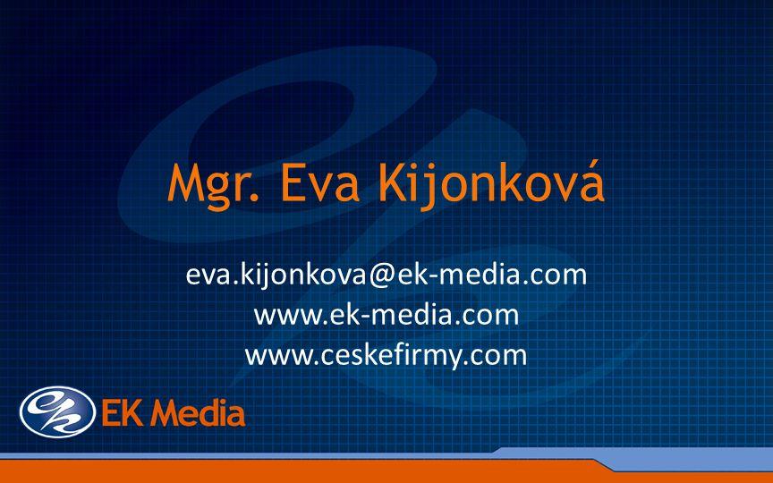 Mgr. Eva Kijonková eva.kijonkova@ek-media.com www.ek-media.com www.ceskefirmy.com