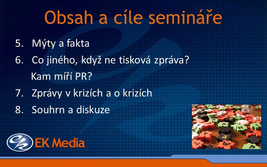 Obsah a cíle semináře 5.Mýty a fakta 6.Co jiného, když ne tisková zpráva.