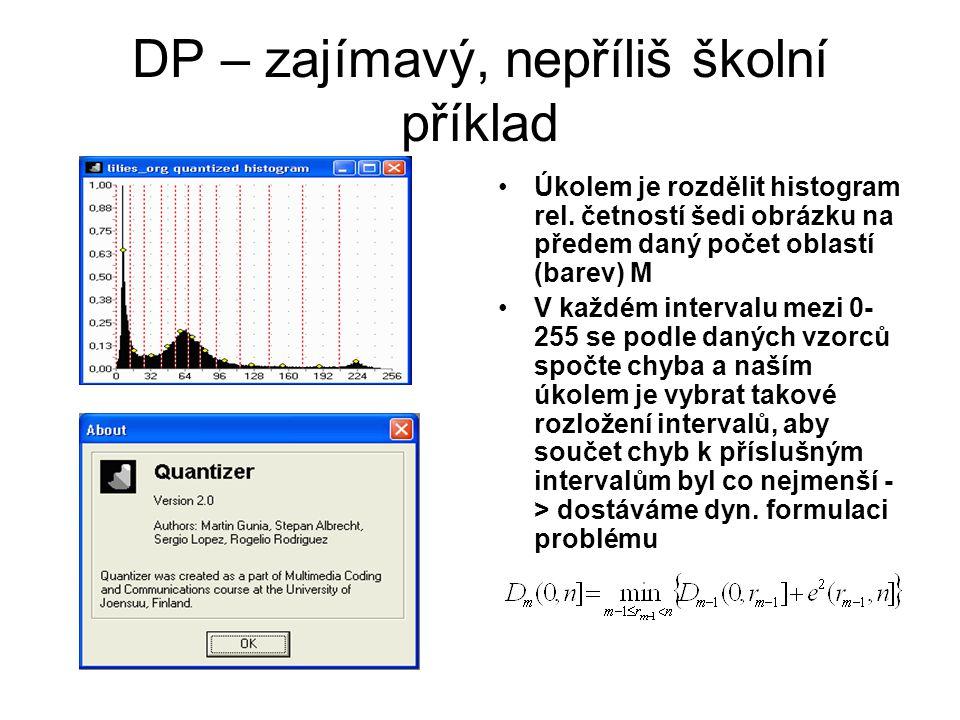 DP – zajímavý, nepříliš školní příklad Úkolem je rozdělit histogram rel. četností šedi obrázku na předem daný počet oblastí (barev) M V každém interva