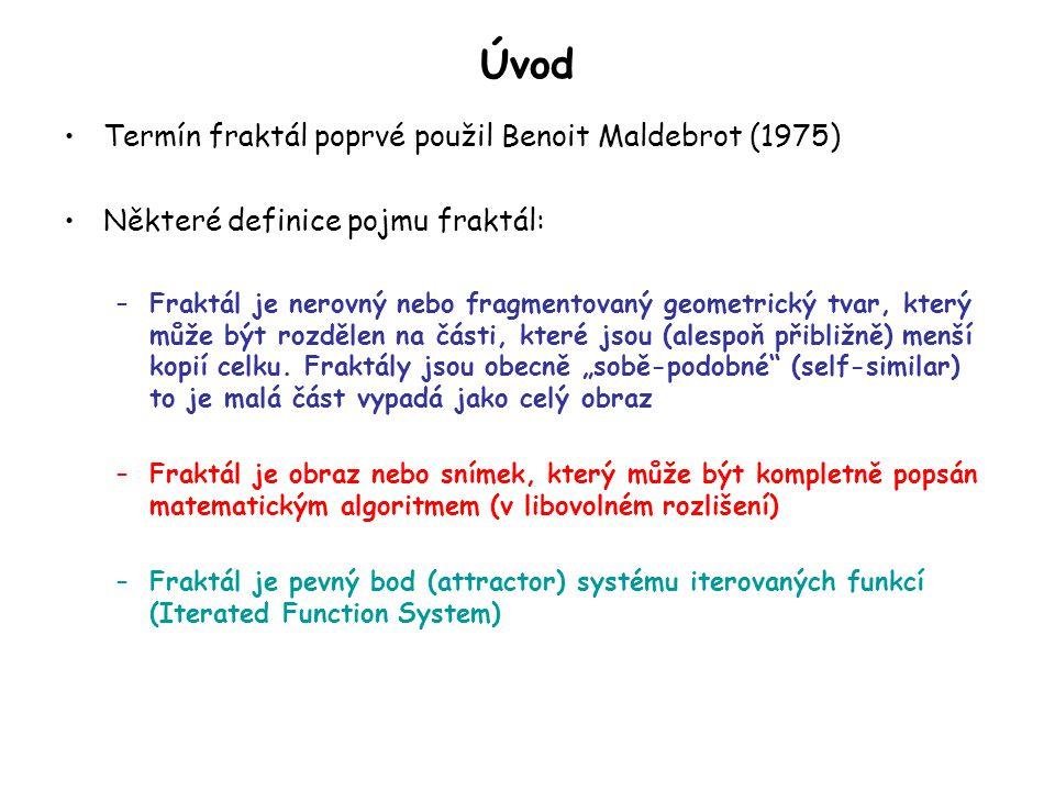 Úvod Termín fraktál poprvé použil Benoit Maldebrot (1975) Některé definice pojmu fraktál: –Fraktál je nerovný nebo fragmentovaný geometrický tvar, který může být rozdělen na části, které jsou (alespoň přibližně) menší kopií celku.