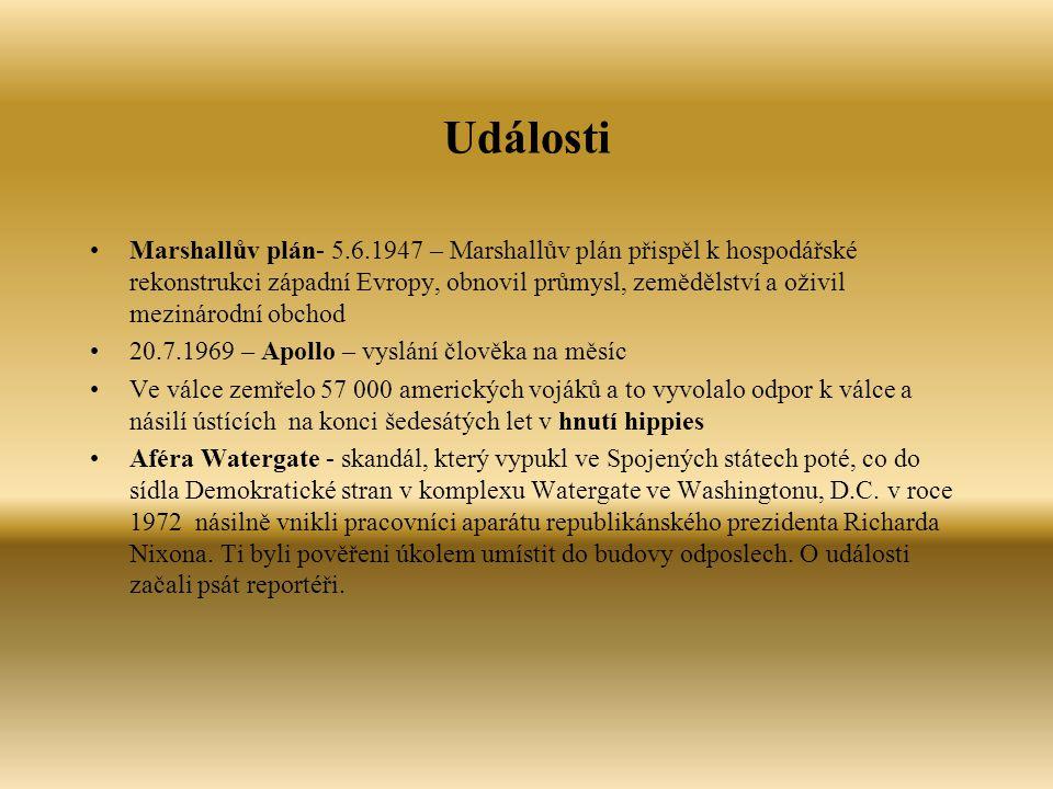 Události Marshallův plán- 5.6.1947 – Marshallův plán přispěl k hospodářské rekonstrukci západní Evropy, obnovil průmysl, zemědělství a oživil mezinárodní obchod 20.7.1969 – Apollo – vyslání člověka na měsíc Ve válce zemřelo 57 000 amerických vojáků a to vyvolalo odpor k válce a násilí ústících na konci šedesátých let v hnutí hippies Aféra Watergate - skandál, který vypukl ve Spojených státech poté, co do sídla Demokratické stran v komplexu Watergate ve Washingtonu, D.C.