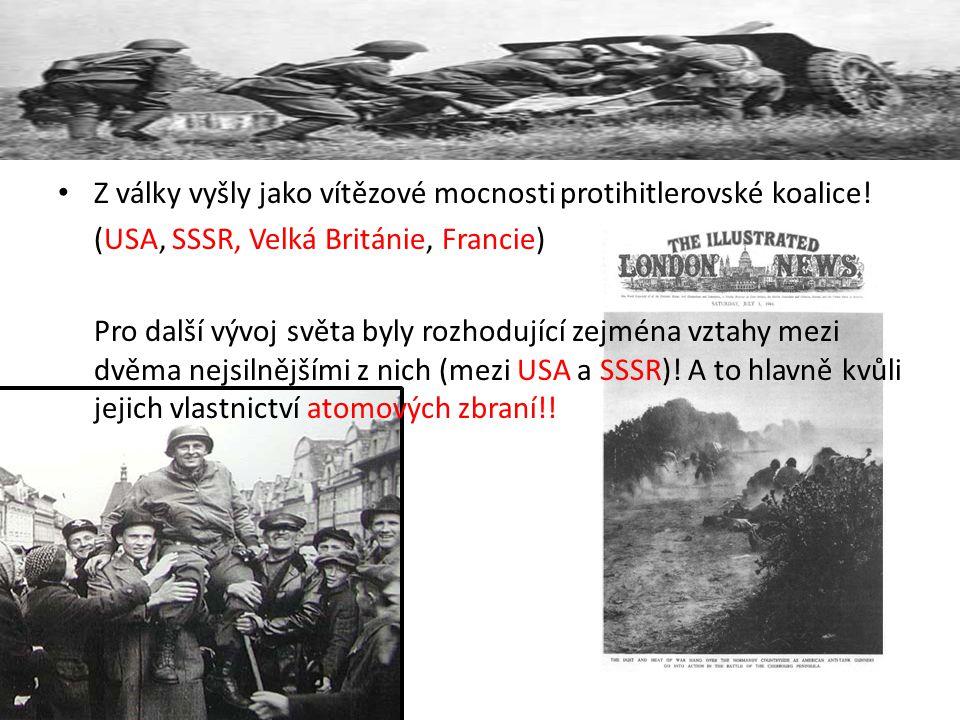 Z války vyšly jako vítězové mocnosti protihitlerovské koalice! (USA, SSSR, Velká Británie, Francie) Pro další vývoj světa byly rozhodující zejména vzt