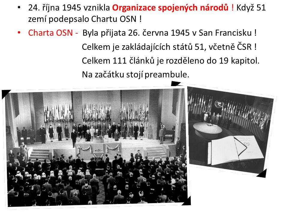 24. října 1945 vznikla Organizace spojených národů ! Když 51 zemí podepsalo Chartu OSN ! Charta OSN - Byla přijata 26. června 1945 v San Francisku ! C