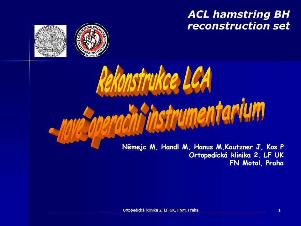 Ortopedická klinika 2. LF UK, FNM, Praha1 Němejc M, Handl M, Hanus M,Kautzner J, Kos P Ortopedická klinika 2. LF UK FN Motol, Praha ACL hamstring BH r