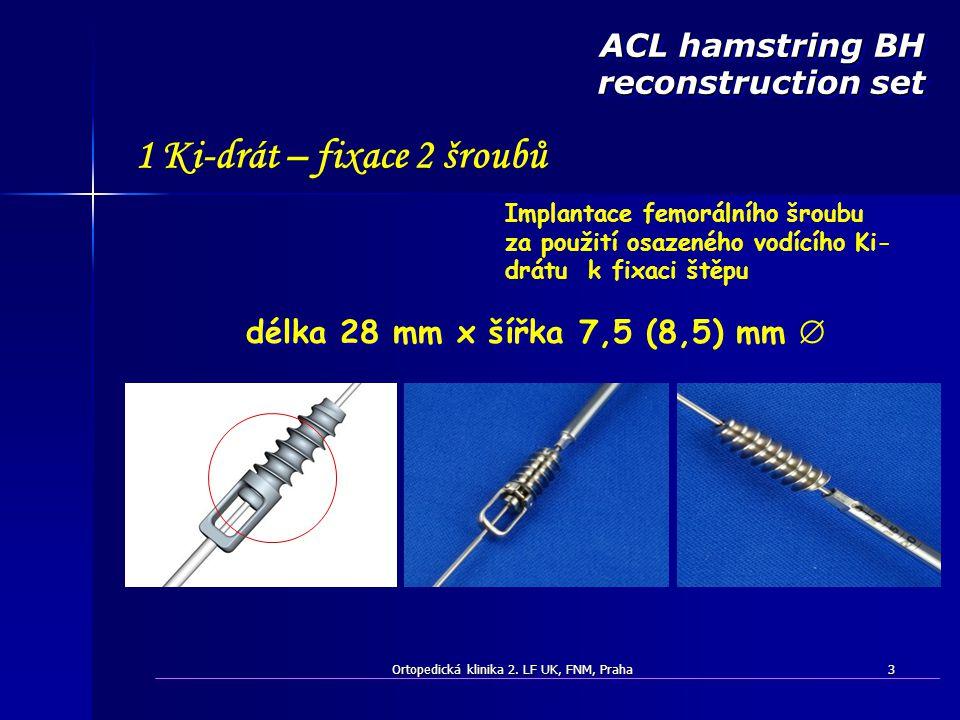 Ortopedická klinika 2. LF UK, FNM, Praha3 délka 28 mm x šířka 7,5 (8,5) mm  ACL hamstring BH reconstruction set Implantace femorálního šroubu za použ