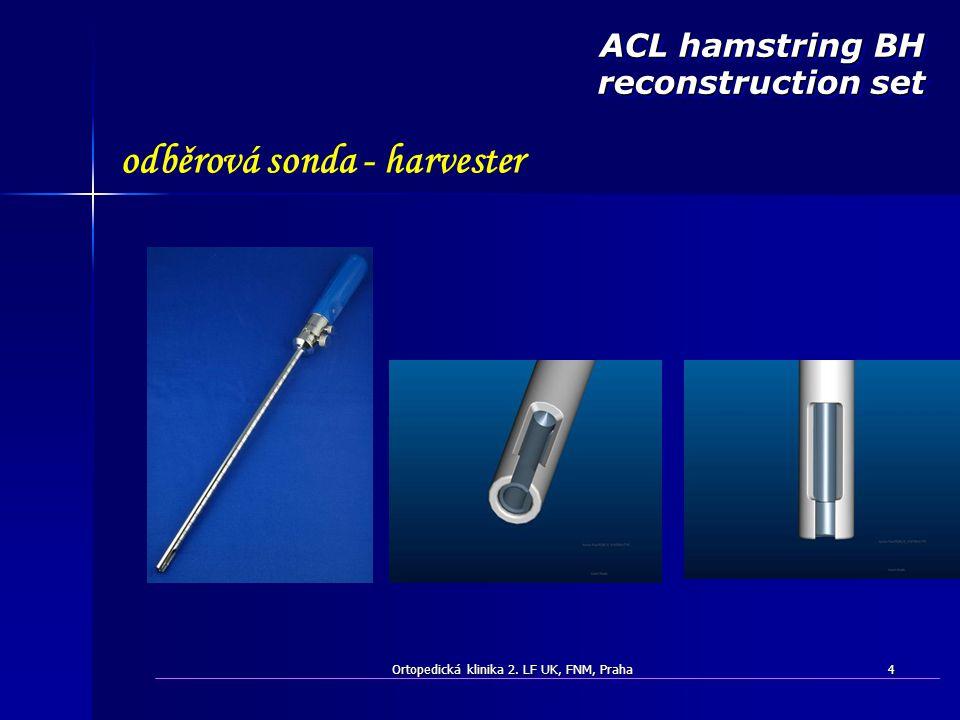 Ortopedická klinika 2. LF UK, FNM, Praha4 ACL hamstring BH reconstruction set odběrová sonda - harvester