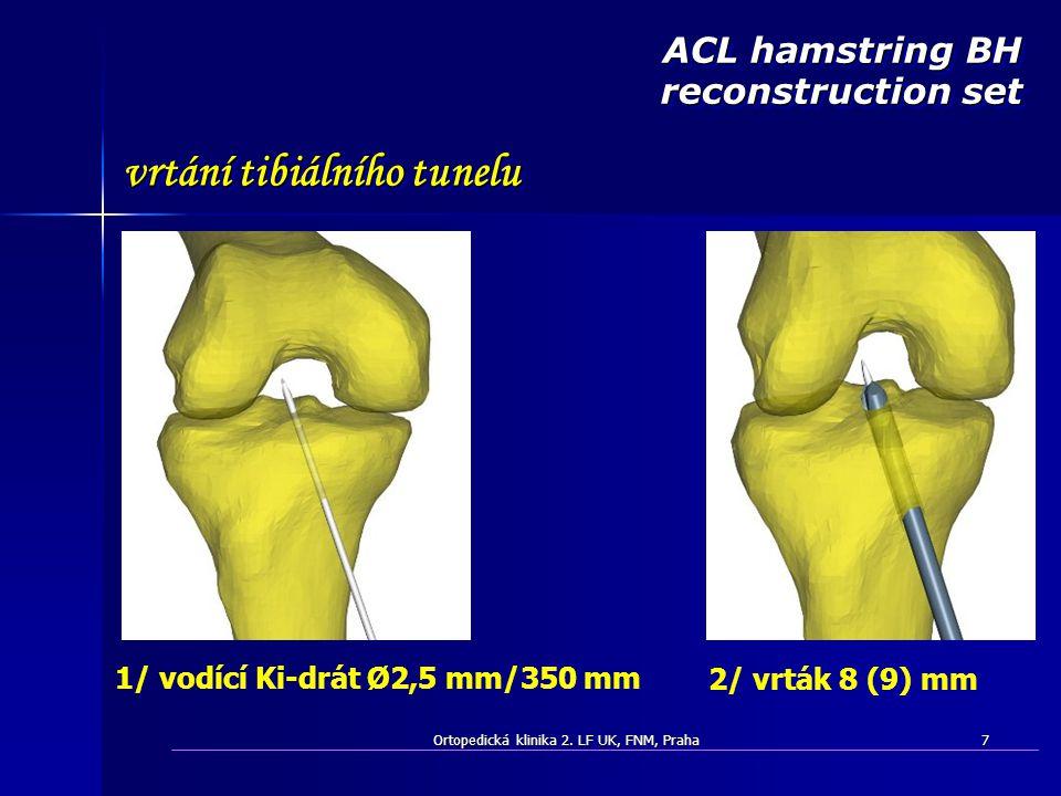 Ortopedická klinika 2. LF UK, FNM, Praha7 ACL hamstring BH reconstruction set vrtání tibiálního tunelu 2/ vrták 8 (9) mm 1/ vodící Ki-drát Ø2,5 mm/350