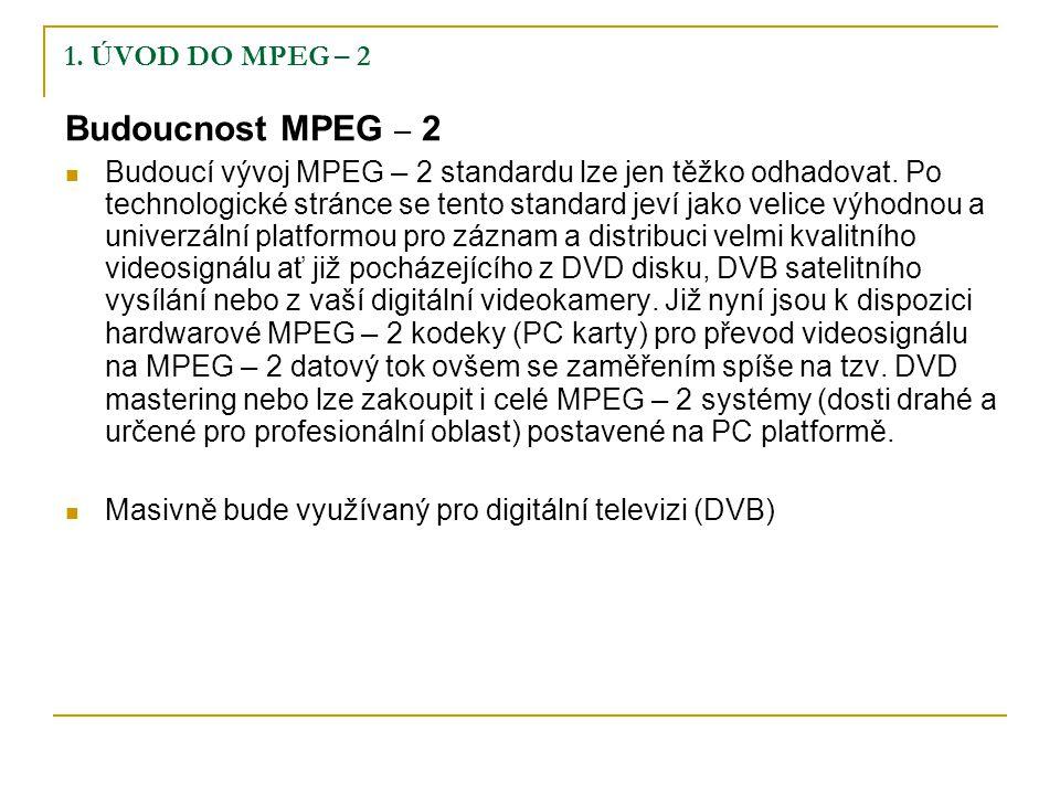 1. ÚVOD DO MPEG – 2 Budoucnost MPEG – 2 Budoucí vývoj MPEG – 2 standardu lze jen těžko odhadovat.