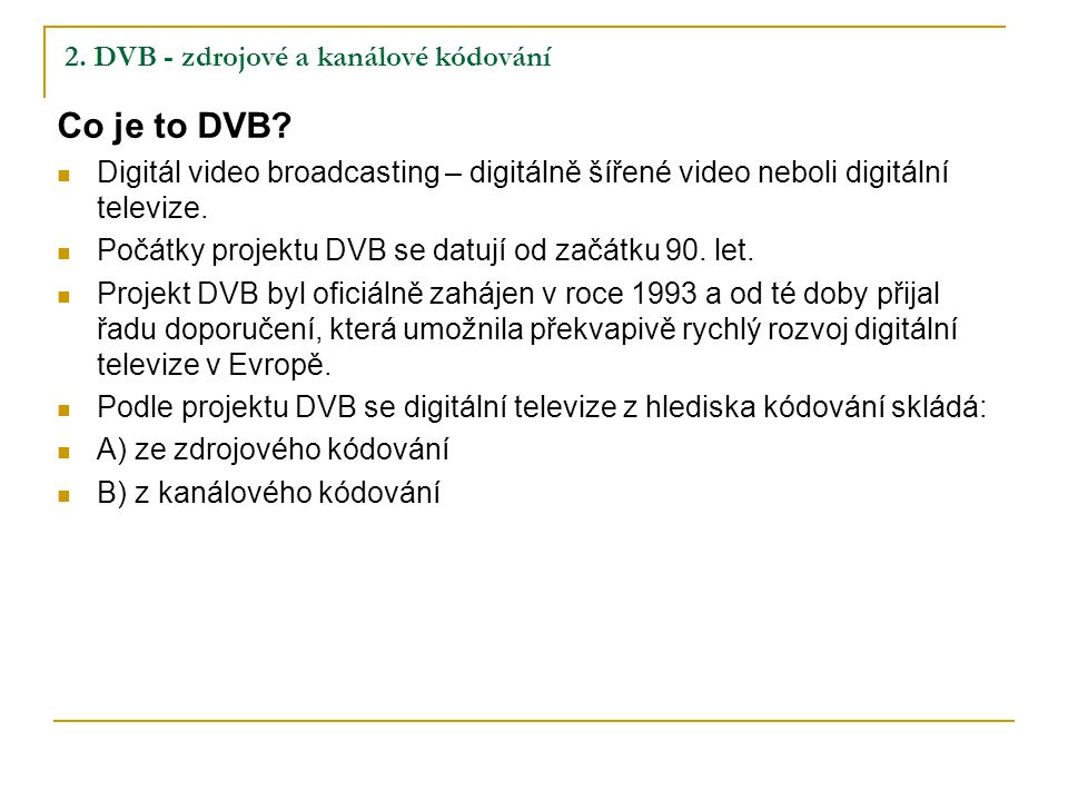 2.DVB - zdrojové a kanálové kódování Co je to DVB.