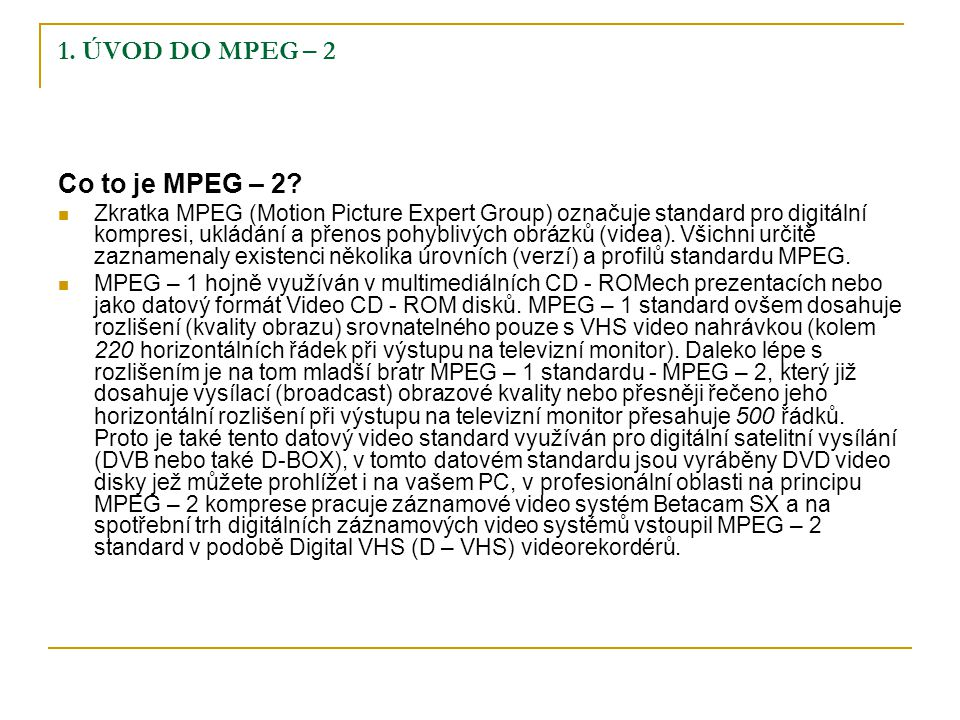 1. ÚVOD DO MPEG – 2 Co to je MPEG – 2.