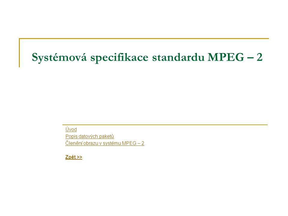 Systémová specifikace standardu MPEG – 2 Úvod Popis datových paketů Členění obrazu v systému MPEG – 2 Zpět >>
