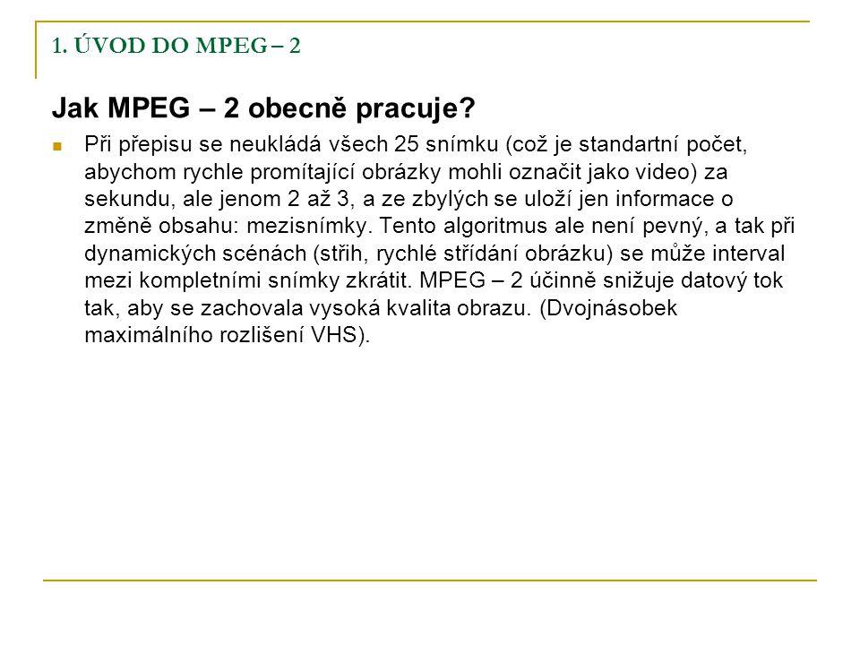 1.ÚVOD DO MPEG – 2 Jak MPEG – 2 obecně pracuje.