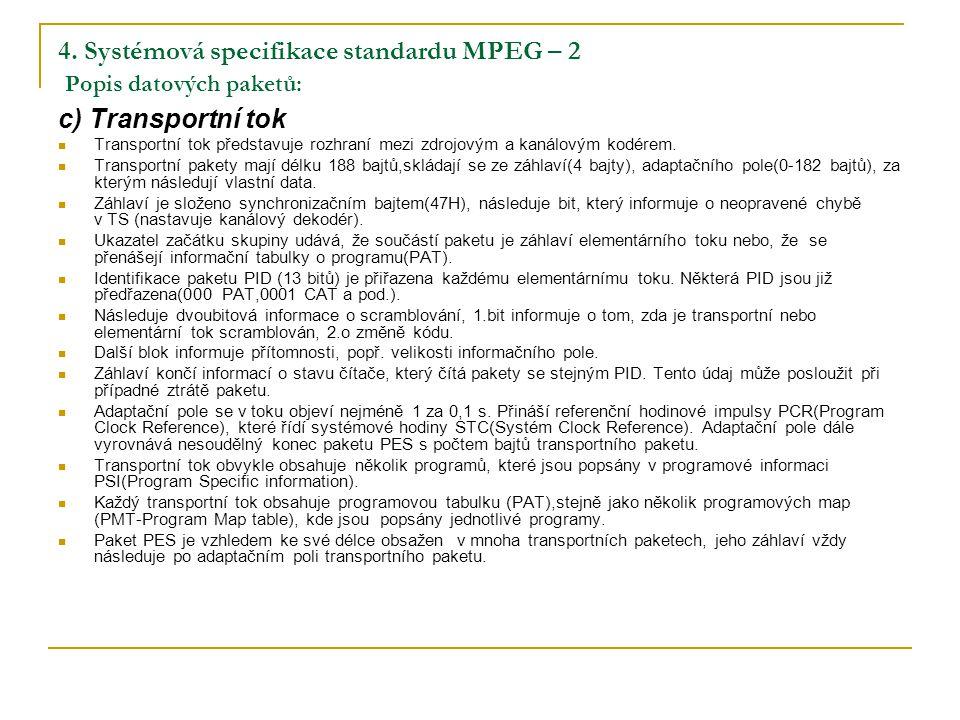 4. Systémová specifikace standardu MPEG – 2 Popis datových paketů: c) Transportní tok Transportní tok představuje rozhraní mezi zdrojovým a kanálovým