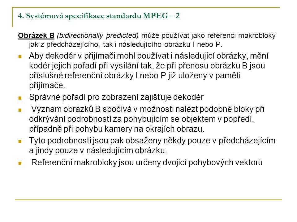 4. Systémová specifikace standardu MPEG – 2 Obrázek B (bidirectionally predicted) může používat jako referenci makrobloky jak z předcházejícího, tak i