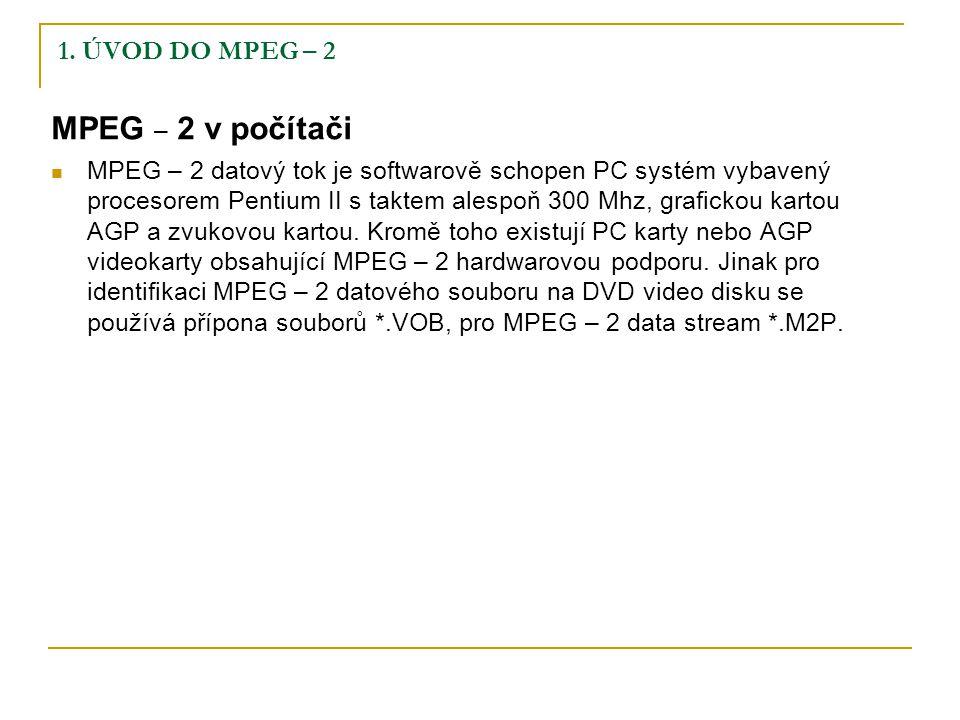 1. ÚVOD DO MPEG – 2 MPEG – 2 v počítači MPEG – 2 datový tok je softwarově schopen PC systém vybavený procesorem Pentium II s taktem alespoň 300 Mhz, g