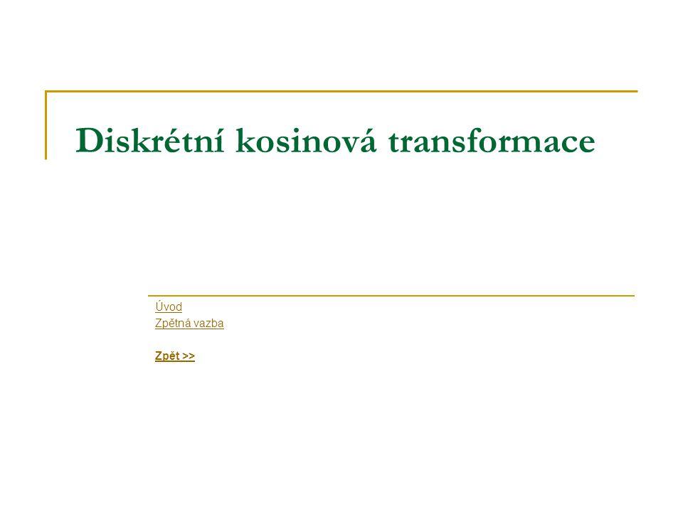 Diskrétní kosinová transformace Úvod Zpětná vazba Zpět >>