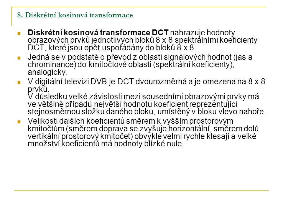 8. Diskrétní kosinová transformace Diskrétní kosinová transformace DCT nahrazuje hodnoty obrazových prvků jednotlivých bloků 8 x 8 spektrálními koefic