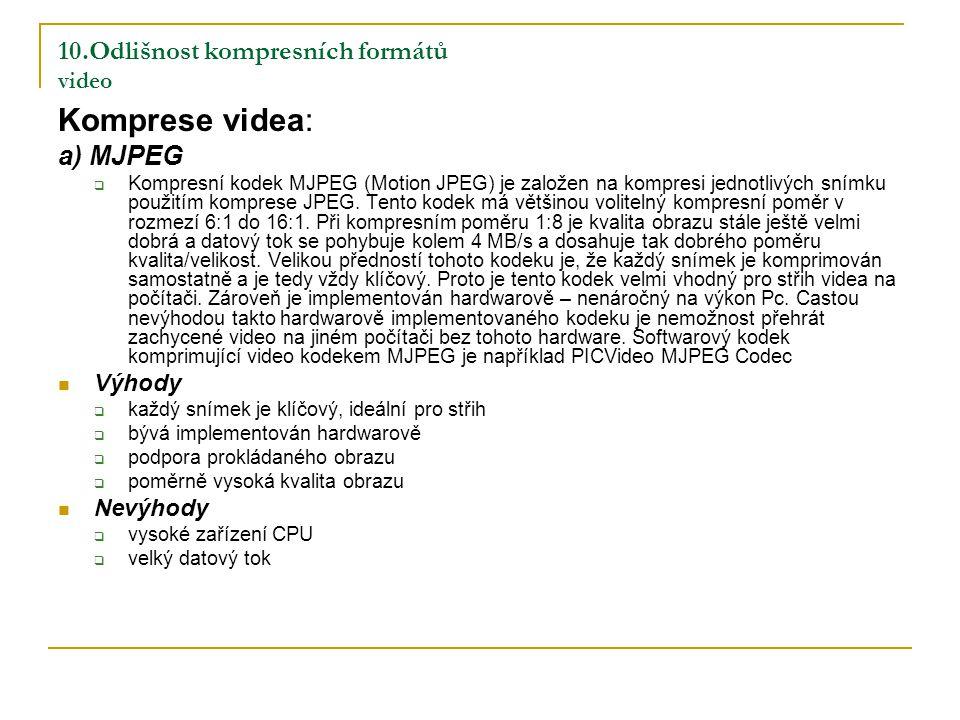 10.Odlišnost kompresních formátů video Komprese videa: a) MJPEG  Kompresní kodek MJPEG (Motion JPEG) je založen na kompresi jednotlivých snímku použitím komprese JPEG.