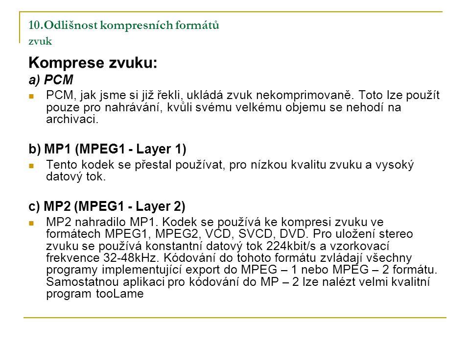10.Odlišnost kompresních formátů zvuk Komprese zvuku: a) PCM PCM, jak jsme si již řekli, ukládá zvuk nekomprimovaně.