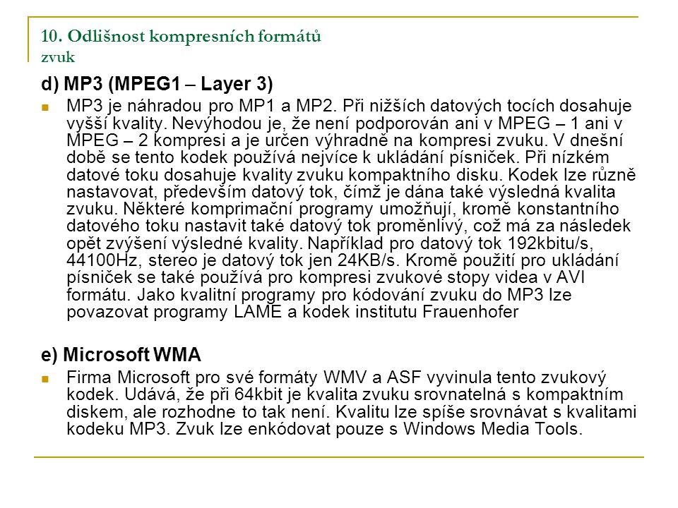 10.Odlišnost kompresních formátů zvuk d) MP3 (MPEG1 – Layer 3) MP3 je náhradou pro MP1 a MP2.