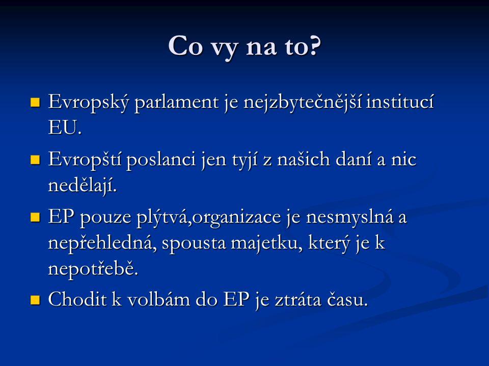 Co vy na to. Evropský parlament je nejzbytečnější institucí EU.