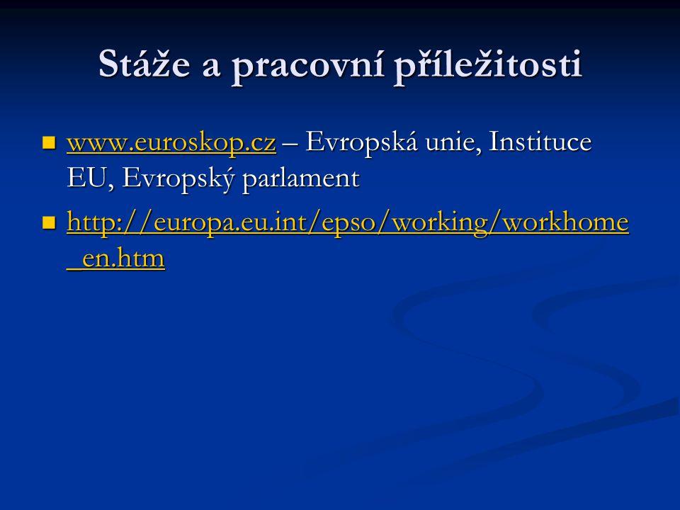 Stáže a pracovní příležitosti www.euroskop.cz – Evropská unie, Instituce EU, Evropský parlament www.euroskop.cz – Evropská unie, Instituce EU, Evropský parlament www.euroskop.cz http://europa.eu.int/epso/working/workhome _en.htm http://europa.eu.int/epso/working/workhome _en.htm http://europa.eu.int/epso/working/workhome _en.htm http://europa.eu.int/epso/working/workhome _en.htm