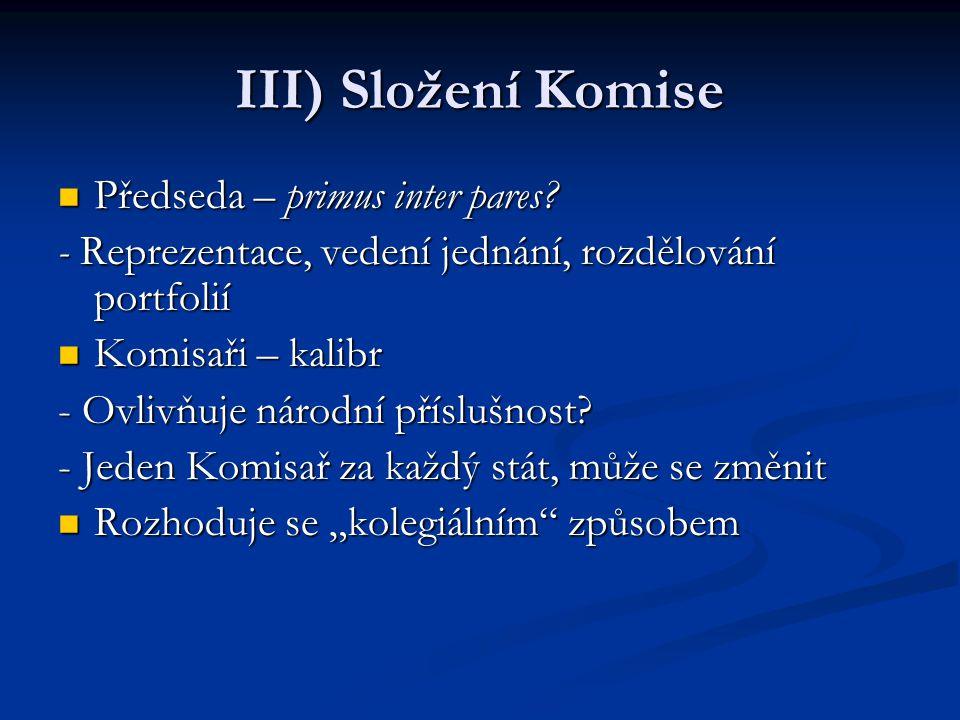 III) Složení Komise Předseda – primus inter pares.