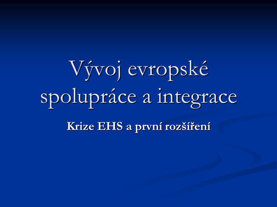 Vývoj evropské spolupráce a integrace Krize EHS a první rozšíření