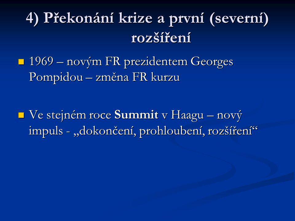 4) Překonání krize a první (severní) rozšíření 1969 – novým FR prezidentem Georges Pompidou – změna FR kurzu 1969 – novým FR prezidentem Georges Pompi