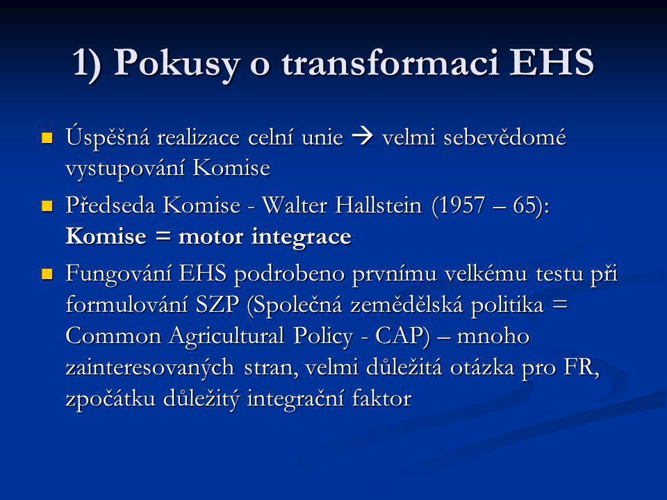 1) Pokusy o transformaci EHS Úspěšná realizace celní unie  velmi sebevědomé vystupování Komise Úspěšná realizace celní unie  velmi sebevědomé vystup