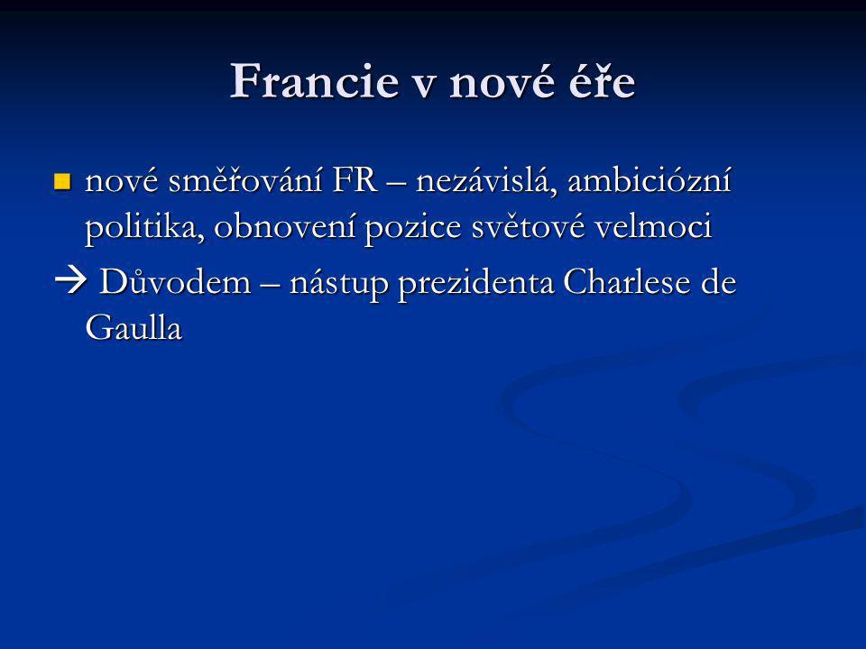 Francie v nové éře nové směřování FR – nezávislá, ambiciózní politika, obnovení pozice světové velmoci nové směřování FR – nezávislá, ambiciózní polit