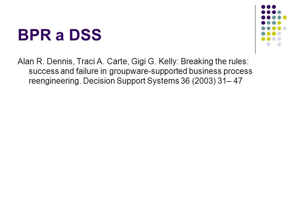 BPR a DSS Alan R. Dennis, Traci A. Carte, Gigi G.