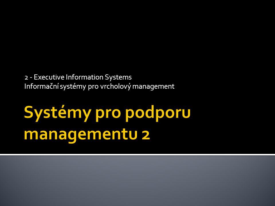 2 - Executive Information Systems Informační systémy pro vrcholový management