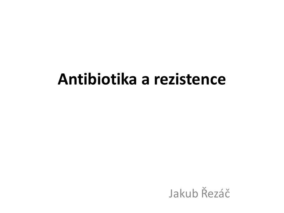 Antibiotika a rezistence Jakub Řezáč