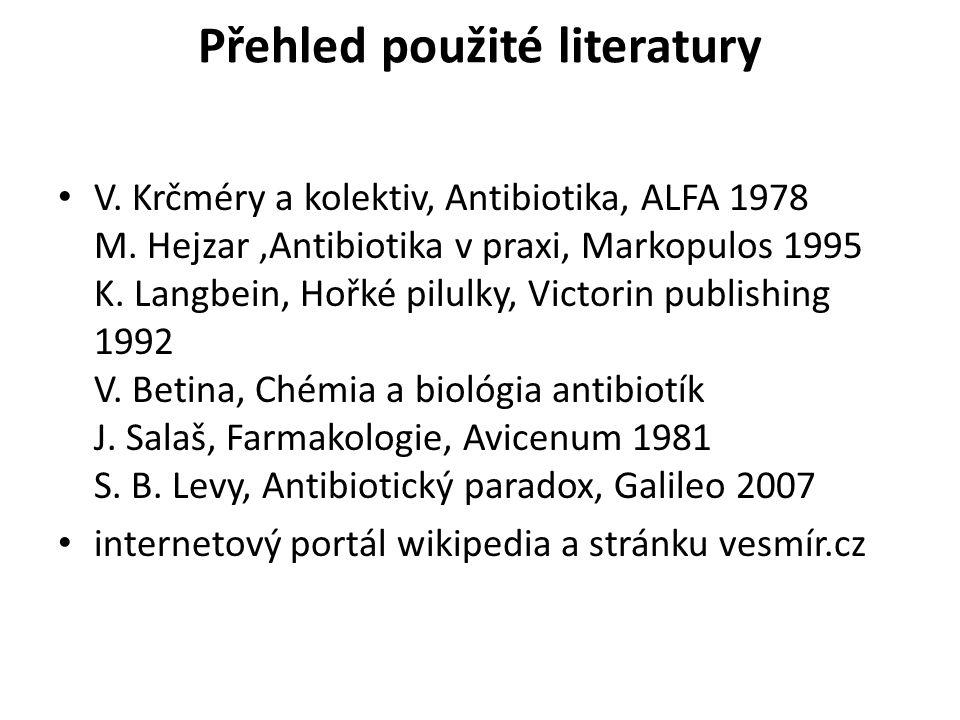 Přehled použité literatury V. Krčméry a kolektiv, Antibiotika, ALFA 1978 M. Hejzar,Antibiotika v praxi, Markopulos 1995 K. Langbein, Hořké pilulky, Vi
