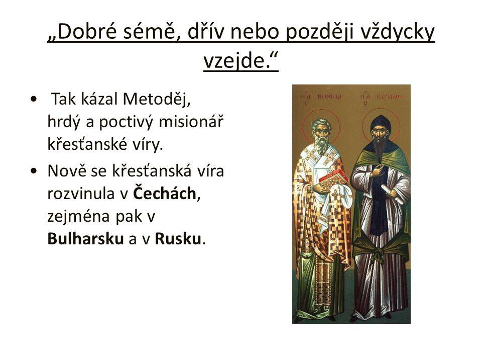"""""""Dobré sémě, dřív nebo později vždycky vzejde."""" Tak kázal Metoděj, hrdý a poctivý misionář křesťanské víry. Nově se křesťanská víra rozvinula v Čechác"""