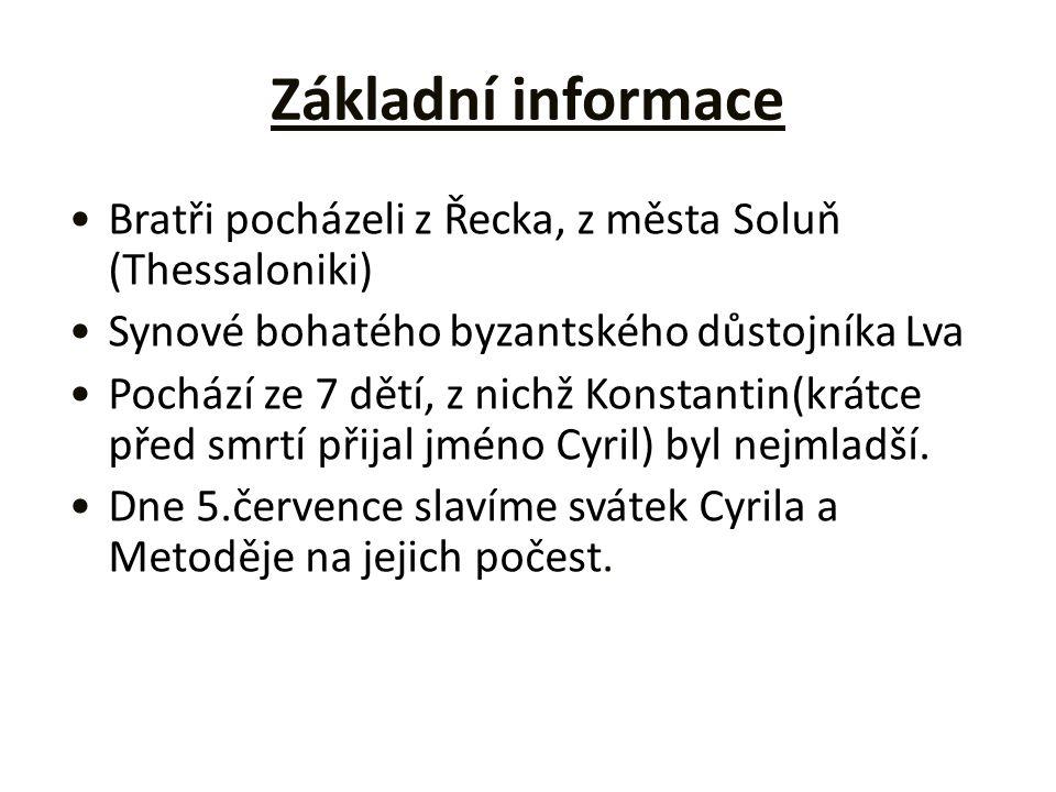 Základní informace Bratři pocházeli z Řecka, z města Soluň (Thessaloniki) Synové bohatého byzantského důstojníka Lva Pochází ze 7 dětí, z nichž Konsta