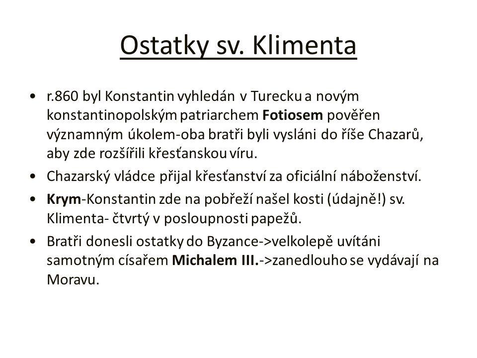 Ostatky sv. Klimenta r.860 byl Konstantin vyhledán v Turecku a novým konstantinopolským patriarchem Fotiosem pověřen významným úkolem-oba bratři byli