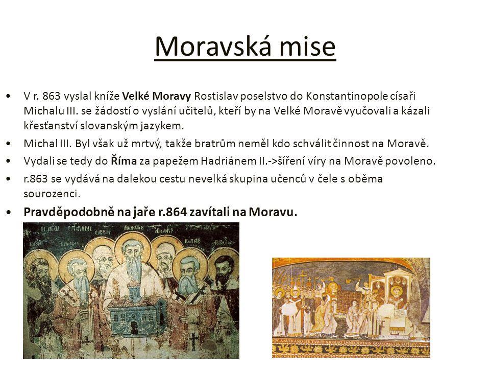 Moravská mise V r. 863 vyslal kníže Velké Moravy Rostislav poselstvo do Konstantinopole císaři Michalu III. se žádostí o vyslání učitelů, kteří by na