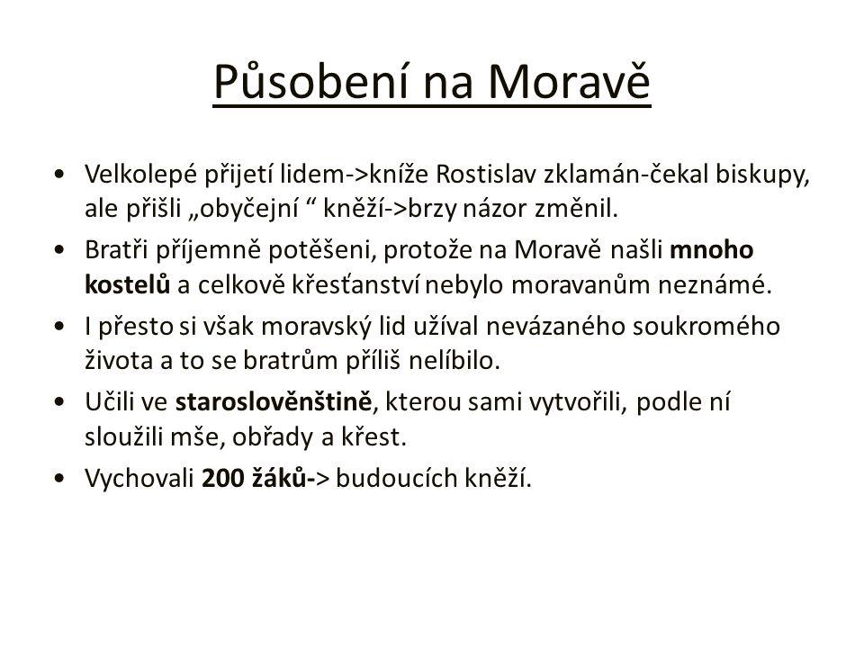 """Působení na Moravě Velkolepé přijetí lidem->kníže Rostislav zklamán-čekal biskupy, ale přišli """"obyčejní """" kněží->brzy názor změnil. Bratři příjemně po"""