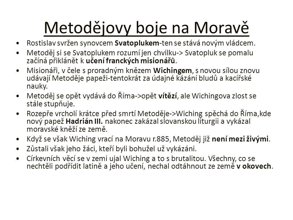 Metodějovy boje na Moravě Rostislav svržen synovcem Svatoplukem-ten se stává novým vládcem. Metoděj si se Svatoplukem rozumí jen chvilku-> Svatopluk s