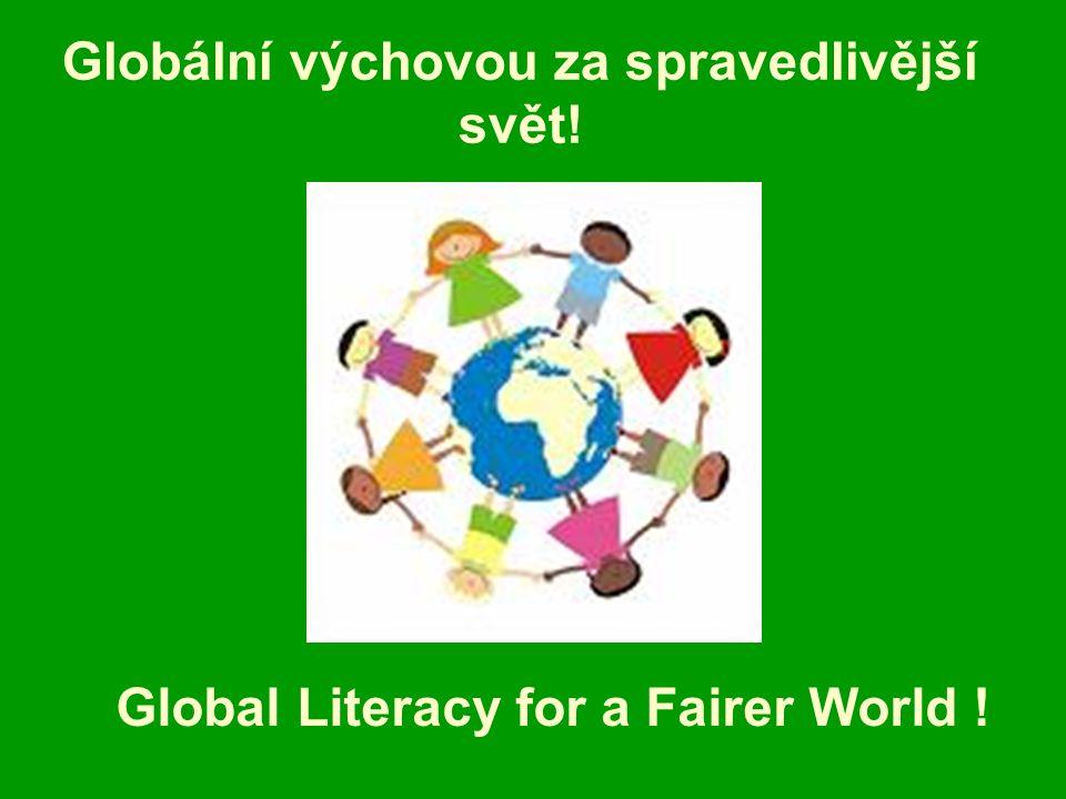 Globální výchovou za spravedlivější svět! Global Literacy for a Fairer World !