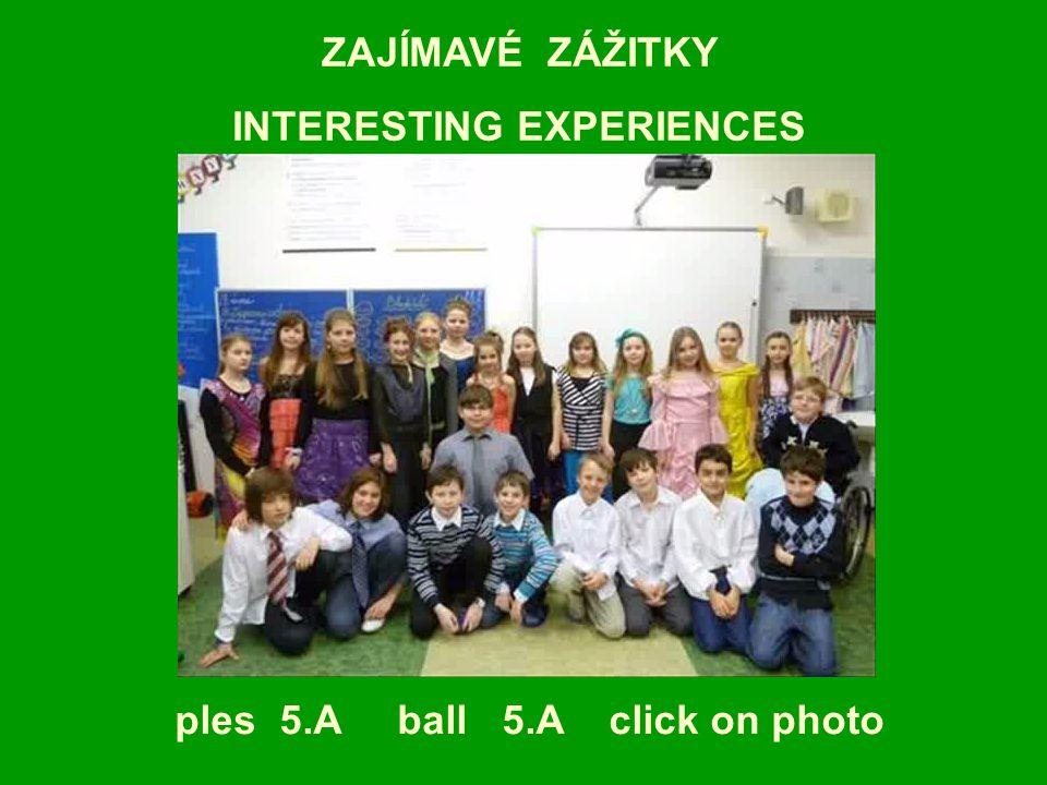 ZAJÍMAVÉ ZÁŽITKY INTERESTING EXPERIENCES ples 5.A ball 5.A click on photo